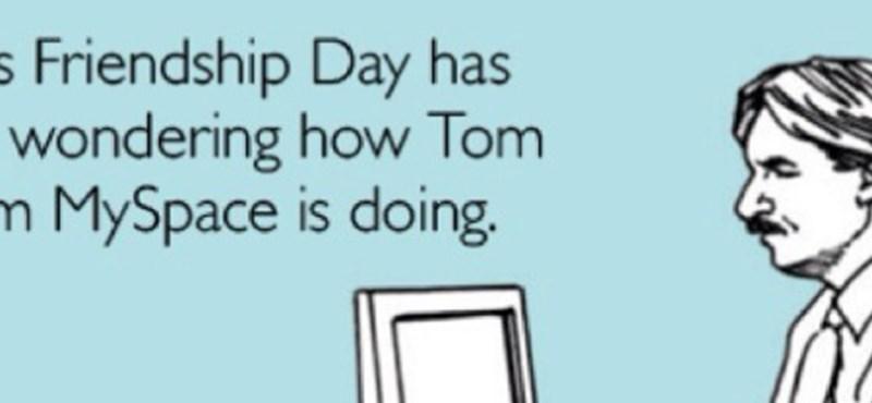 Tudja mi van Tommal, aki szénné kereste magát a Myspace-szel?
